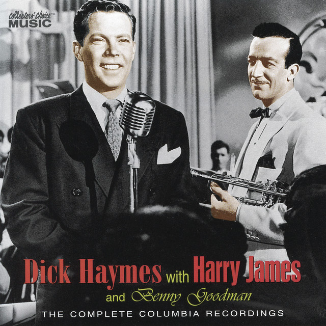 Dick Haymes with Harry James & Benny Goodman: The Complete Columbia Recordings