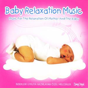Baby Relaxation Music (Bebekleri Uykuya Hazırlayan Özel Melodiler) Albümü
