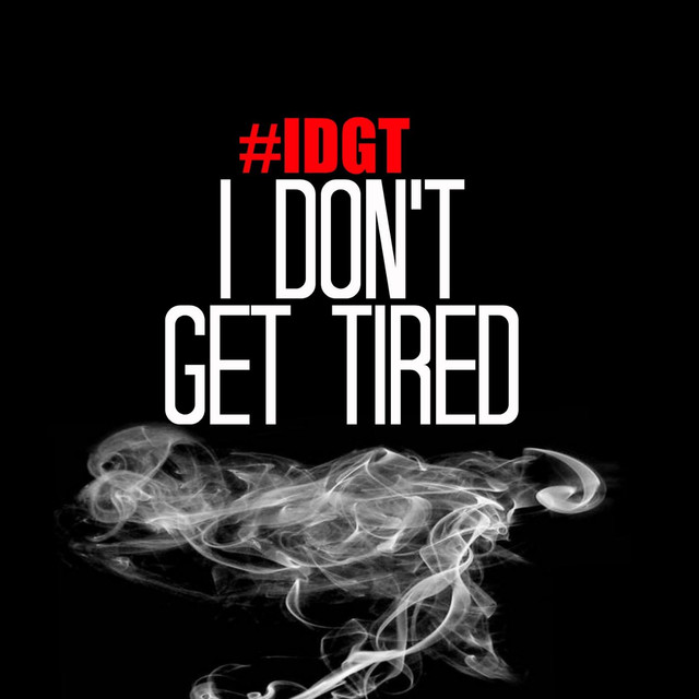 I Don't Get Tired (#Idgt) [In the Style of Kevin Gates Ft