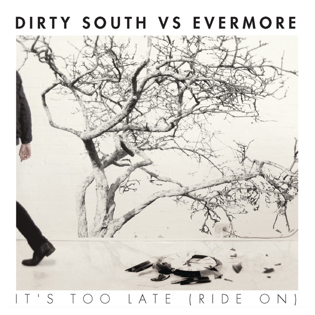 Dirty South Vs Evermore It's Too Late