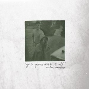 You're Gonna Miss It All - Modern Baseball