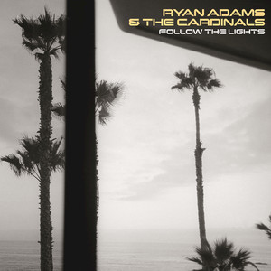Follow The Lights - Ryan Adams