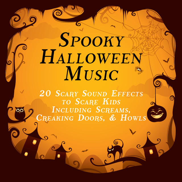 spooky halloween music 20 scary sound effects to scare kids including screams creaking doors and howls by sound effects on spotify