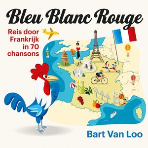 Bleu, Blanc, Rouge: Reis Door Frankrijk In 70 Chansons