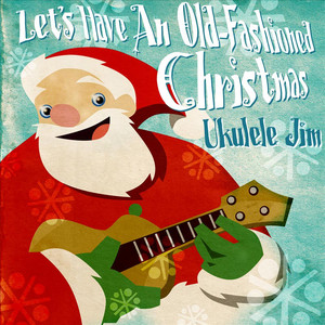 Let's Have An Old Fashioned Christmas - Ukulele Jim