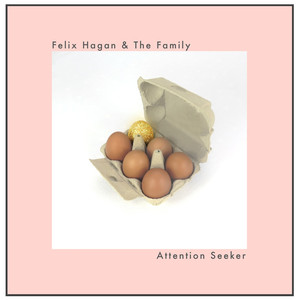 Attention Seeker - Felix Hagan & The Family