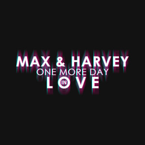 One More Day in Love - Max And Harvey