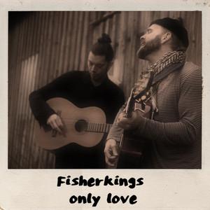 Fisherkings, Only Love på Spotify