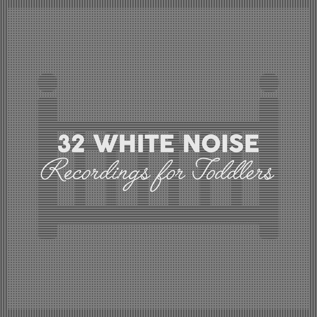 32 White Noise Recordings for Toddlers by White Noise for