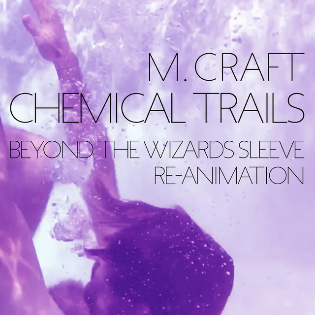 Chemical Trails (Beyond the Wizards Sleeve Re-Animation)