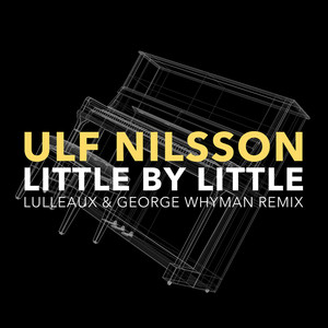 Ulf Nilsson, Little By Little - Lulleaux & George Whyman Remix på Spotify