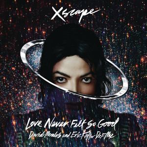 Love Never Felt So Good  - Michael Jackson & Justin Timberlake