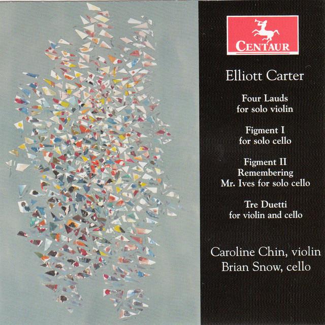 Elliott Carter: 4 Lauds, 3 Duetti & Figments Nos. 1-2