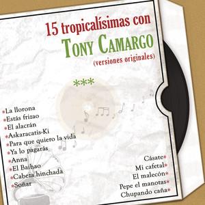 15 Tropicalísimas Con Tony Camargo (Versiones Originales) album