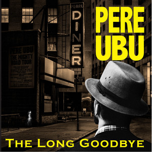 Pere Ubu – The Long Goodbye (2019) Download