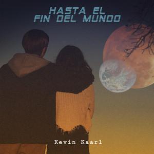 Hasta el Fin Del Mundo - Kevin Kaarl