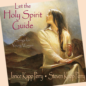 Let the Holy Spirit Guide - Janice Kapp Perry