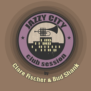 JAZZY CITY - Club Session by Clare Fischer, Bud Shank
