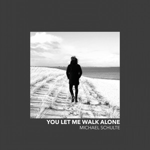 You Let Me Walk Alone - Michael Schulte