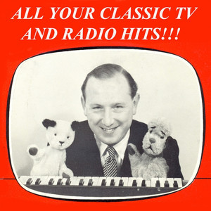 All Your Classic TV and Radio Hits!!! (Remastered)