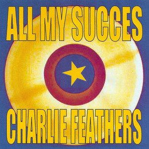 All My Succes - Charlie Feathers album