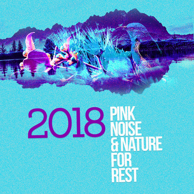 2018 Pink Noise & Nature For Rest