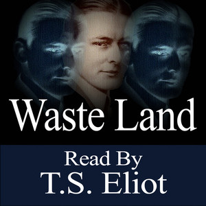 The Waste Land - Read By T.S. Eliot Audiobook