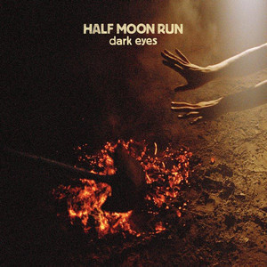 Dark Eyes - Half Moon Run
