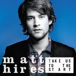 Take Us To The Start - Matt Hires