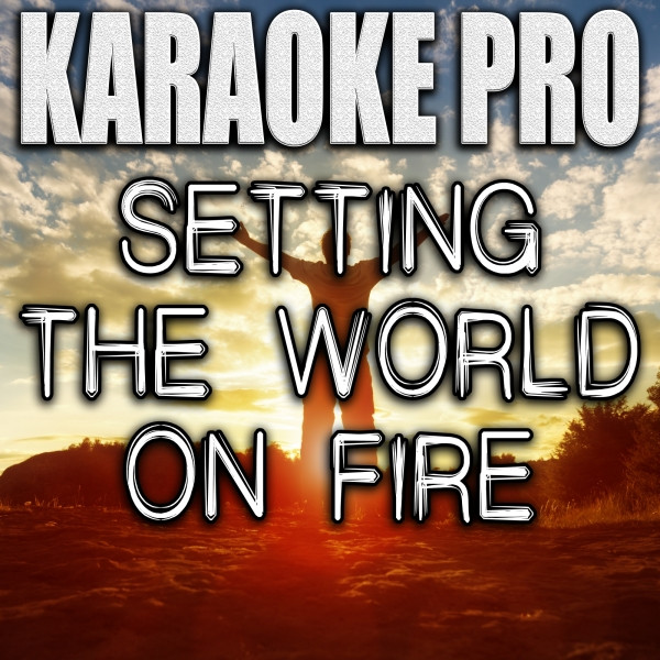 Setting The World On Fire (Originally Performed by Kenny Chesney ft