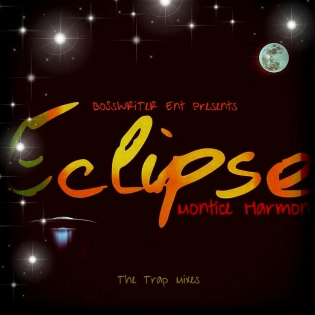 Album cover for Eclipse (The Trap Mixes) by Montice Harmon, BoSsWRiTeR