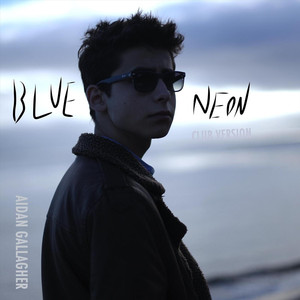 Blue Neon  - Aidan Gallagher