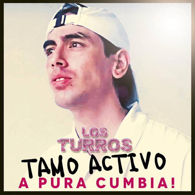 Album cover for Tamo Activo A Pura Cumbia! by Los Turros