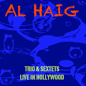 Al Haig Trio & Sextets / Live In Hollywood album