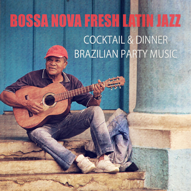 Bossa Nova Fresh Latin Jazz: Cocktail & Dinner Brazilian
