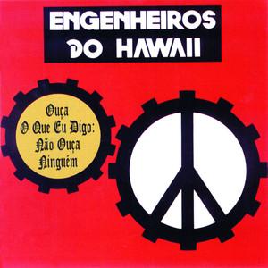 Ouça O Que Eu Digo: Não Ouça Ninguém - Engenheiros Do Hawaii