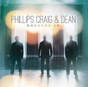 Breathe In - Phillips, Craig, And Dean
