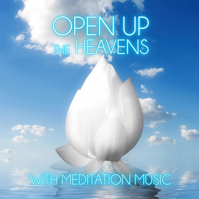 Open up the Heavens with Meditation Music - Relax Mind Body, Calming