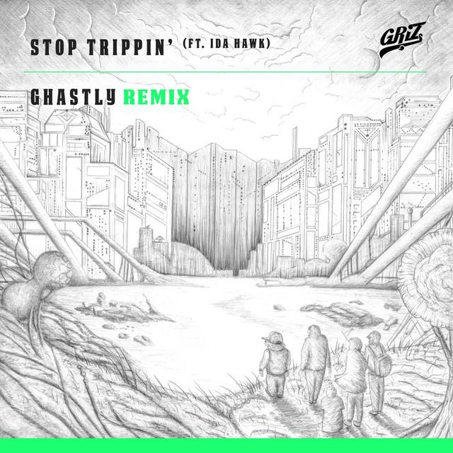 Stop Trippin' (feat. iDA Hawk) [Ghastly Remix] - Single