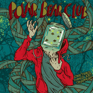 Sometimes Things Just Disappear - Polar Bear Club