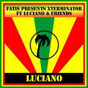 Fatis Presents Xterminator Ft Luciano & Friends album
