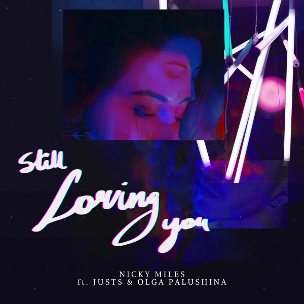 Artwork of the song 'Nicky Miles, Justs, Olga Palushina - Still Loving You' release on 5 July 2019