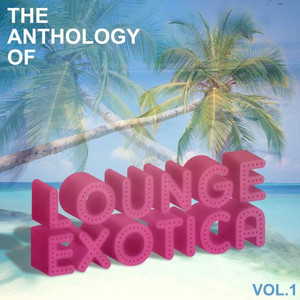 Anthology Of Lounge Exotica, Vol. 1 Albumcover
