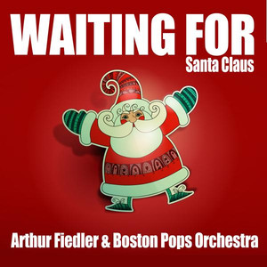 Waiting for Santa Claus (Arthur Fiedler & Boston Pops Orchestra) album