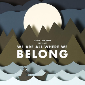 We Are All Where We Belong - Quiet Company