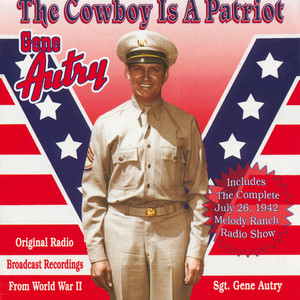 The Cowboy Is A Patriot (Original Radio Broadcast Recordings From World War 2) album