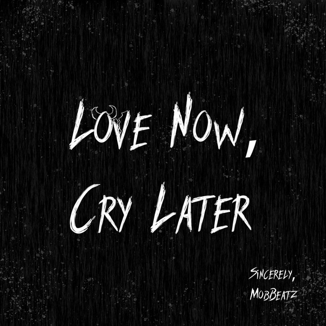 Album cover for Love Now, Cry Later by MobBeatz