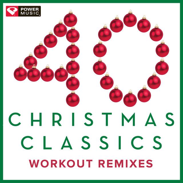40 Christmas Classics - Workout Remixes (Unmixed Christmas and