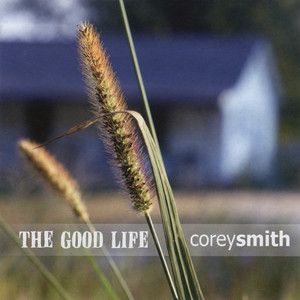 The Good Life - Corey Smith