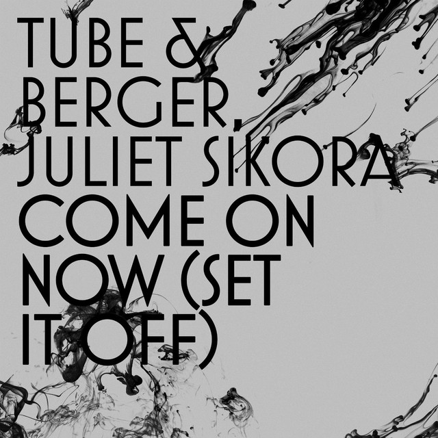 'Come on now (Set it off) (Weiss Remix)' Tube & Berger ft. Juliet Sikora